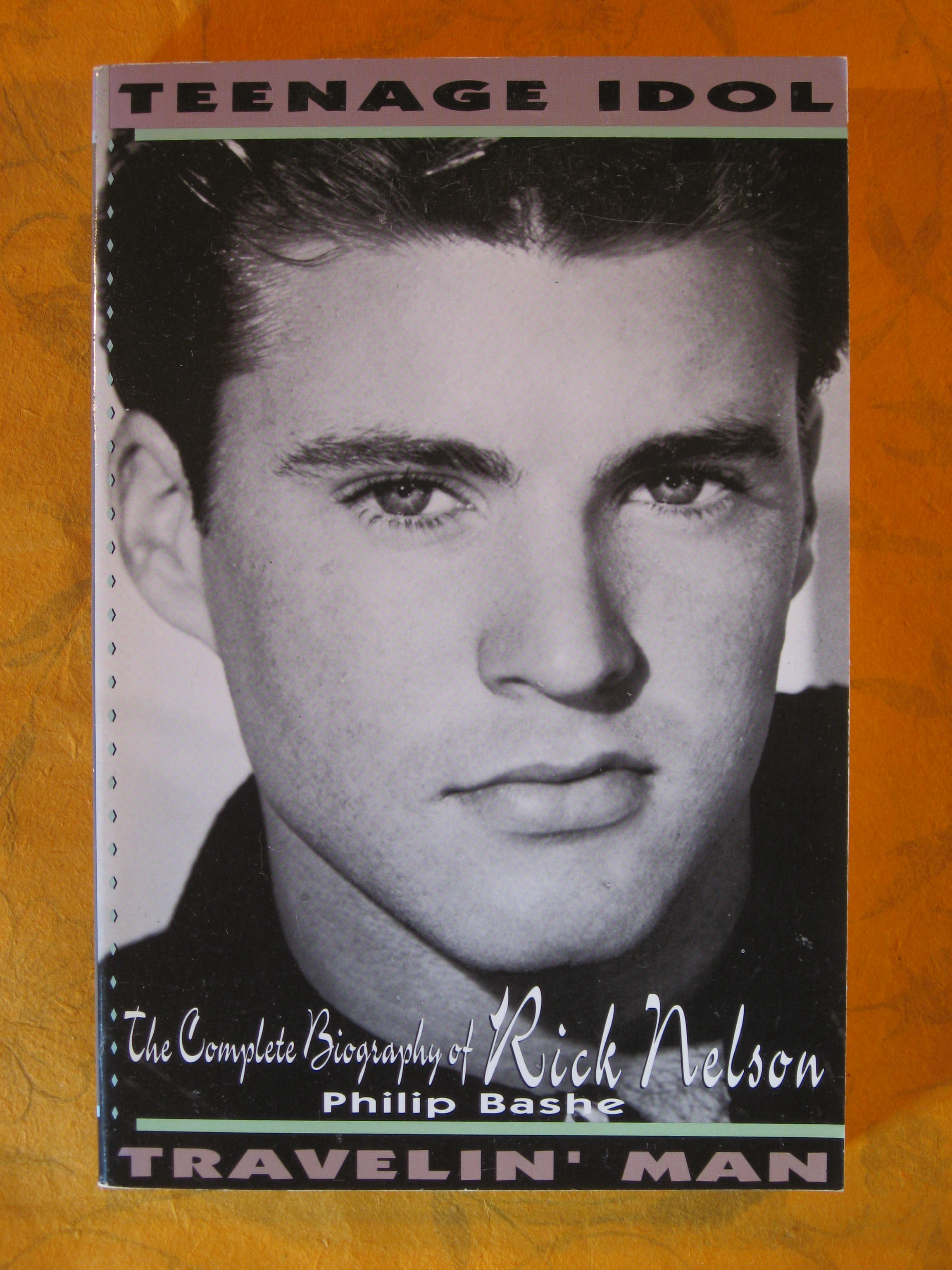 Image for Teenage Idol, Travelin' Man: The Complete Biography of Rick Nelson