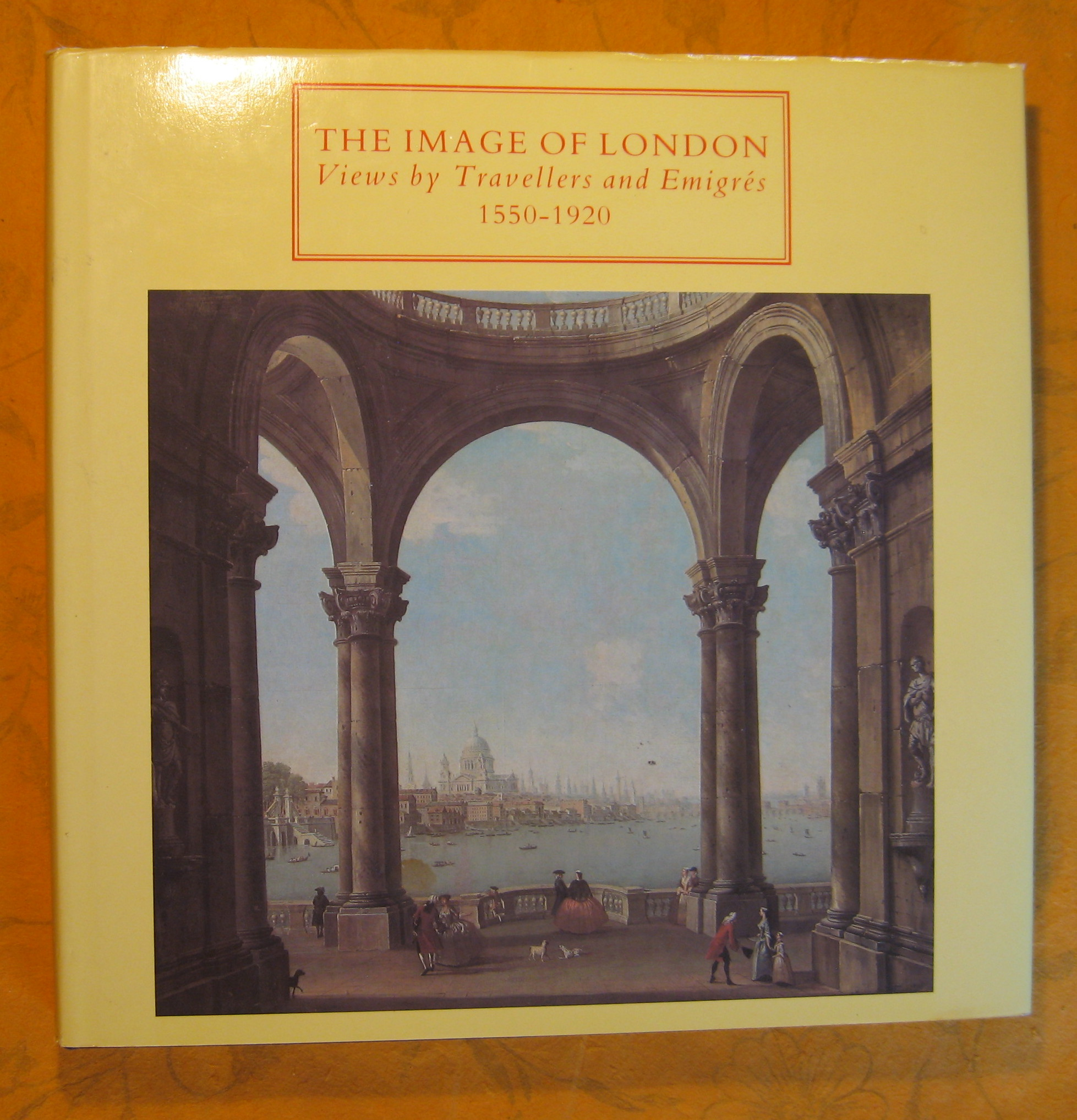 Image for The Image of London : Views by Travellers and Emigrés 1550-1920